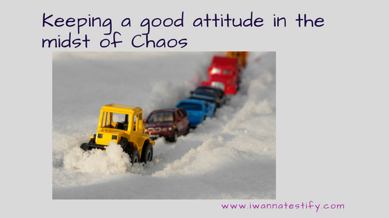 Keeping a good attitude in the midst of chaos