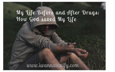 My Life Before and After Drugs; How God Saved My Life