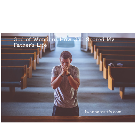 God of Wonders: How God Spared My father's Life