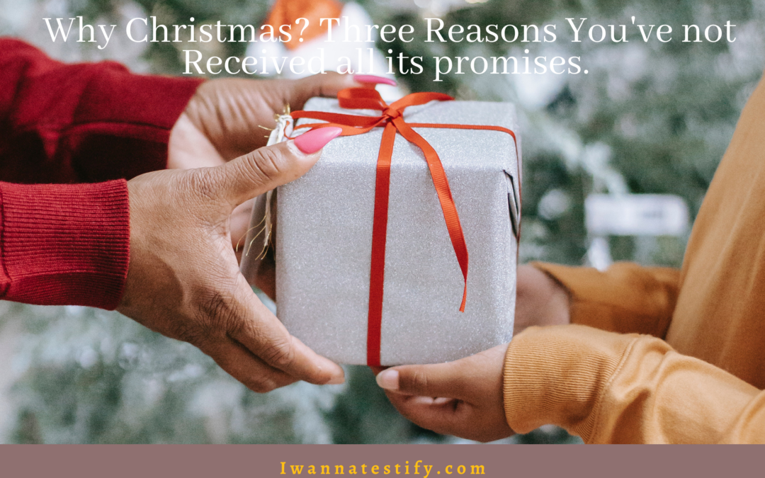 Why Christmas? Three Reasons You've not Received All its promises.